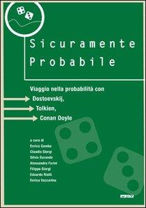 Sicuramente probabile: Viaggio nella probabilità con Dostoevskij, Tolkien, Conan Doyle. AA.VV. | Libro | Itacalibri