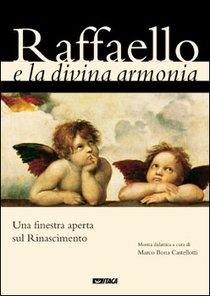 Raffaello e la divina armonia: Una finestra aperta sul Rinascimento. AA.VV. | Libro | Itacalibri