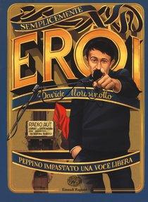 Peppino Impastato, una voce libera: Semplicemente eroi. Davide Morosinotto | Libro | Itacalibri