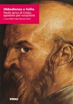 Obbedienza e follia: Paolo servo di Cristo, apostolo per vocazione. AA.VV. | Libro | Itacalibri