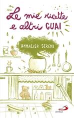 Le mie ricette e altri guai - Annalisa Sereni | Libro | Itacalibri