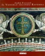 Il Vangelo secondo Ravenna: NUOVA EDIZIONE ITALIANA. André Frossard | Libro | Itacalibri