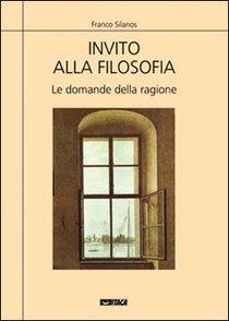 Invito alla filosofia: Le domande della ragione. Franco Silanos | Libro | Itacalibri