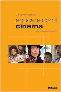 Educare con il cinema: <i>Nuova edizione aggiornata</i>. Giovanni Mocchetti | Libro | Itacalibri