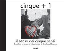 Cinque + 1: Il senso dei cinque sensi. Sussidio a un percorso educativo per la Scuola dell'Infanzia. Laura Aguzzoni, Giampiero Pizzol | Libro | Itacalibri
