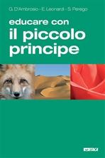 Educare con Il Piccolo Principe: di Antoine de Saint-Exupéry. Enrico Leonardi, Gianfranco D'Ambrosio, Sara Perego | Libro | Itacalibri
