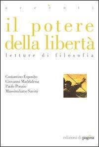 Il potere della libertà: letture di filosofia. Costantino Esposito, Massimiliano Savini, Giovanni Maddalena, Paolo Ponzio | Libro | Itacalibri