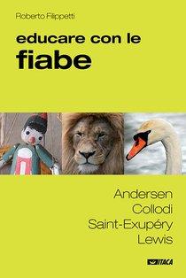 Educare con le fiabe: Andersen, Collodi, Saint-Exupéry, Lewis. Roberto Filippetti | Libro | Itacalibri