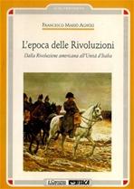 L'epoca delle rivoluzioni: Dalla rivoluzione americana all'unità d'Italia. Francesco Mario Agnoli | Libro | Itacalibri