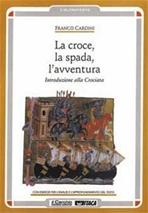 La croce, la spada, l'avventura: Introduzione alla crociata. Franco Cardini | Libro | Itacalibri