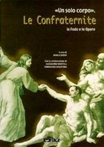 Un solo corpo. Le Confraternite, la fede e le opere - AA.VV. | Libro | Itacalibri