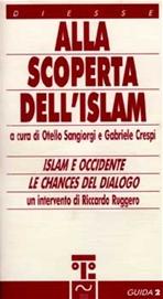 Alla scoperta dell'Islam: Islam e occidente.Le chances del dialogo. Otello Sangiorgi, Gabriele Crespi | Libro | Itacalibri