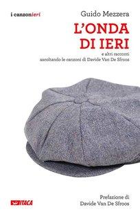 L'onda di ieri: e altri racconti ascoltando le canzoni di Davide Van De Sfroos. Guido Mezzera | Libro | Itacalibri