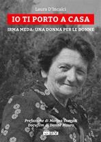 Io ti porto a casa: Irma Meda: una donna per le donne. Laura D'Incalci | Libro | Itacalibri