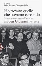 Ho trovato quello che stavamo cercando: 28 testimonianze sull'incontro con don Giussani 1954-1964. AA.VV. | Libro | Itacalibri