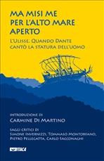Ma misi me per l'alto mare aperto: L'Ulisse. Quando Dante cantò la statura dell'uomo. AA.VV. | Libro | Itacalibri