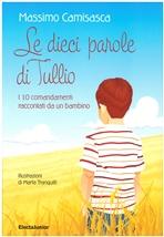 Le dieci parole di Tullio: I 10 comandamenti raccontati da un bambino. Massimo Camisasca | Libro | Itacalibri