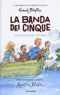 Sull'isola del tesoro. La banda dei cinque. Vol. 1 - Enid Blyton | Libro | Itacalibri