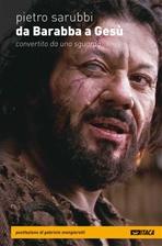Da Barabba a Gesù: Convertito da uno sguardo. Pietro Sarubbi | Libro | Itacalibri