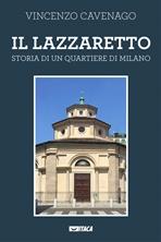 Il Lazzaretto: Storia di un quartiere di Milano. Vincenzo Cavenago | Libro | Itacalibri