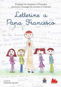 Letterine a Papa Francesco: Il dialogo tra i bambini e il pontefice attraverso i messaggi che arrivano in Vaticano. AA.VV. | Libro | Itacalibri