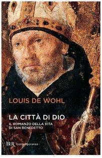 La città di Dio: Storia di san Benedetto. Louis de Wohl | Libro | Itacalibri