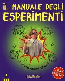 Il manuale degli esperimenti: Un libro per aspiranti scienziati. Enrico Maraffino | Libro | Itacalibri