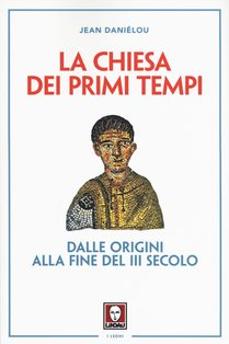 La Chiesa dei primi tempi: Dalle origini alla fine del III secolo. Jean Daniélou | Libro | Itacalibri