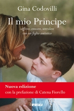 Il mio Principe - Nuova edizione: Soffrire, crescere, sorridere con un figlio autistico. Gina Codovilli | eBook | Itacalibri