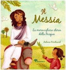 Il Messia. La meravigliosa storia della Pasqua - Antonia Woodward   Libro   Itacalibri