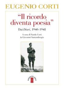Il ricordo diventa poesia: Dai Diari 1940-1949. Eugenio Corti | Libro | Itacalibri