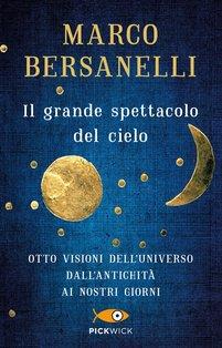 Il grande spettacolo del cielo: Otto visioni dell'universo dall'antichità ai nostri giorni. Marco Bersanelli | Libro | Itacalibri