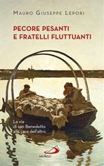 Pecore pesanti e fratelli fluttuanti : La via di san Benedetto alla cura dell'altro. Mauro-Giuseppe Lepori | Libro | Itacalibri