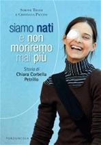 Siamo nati e non moriremo mai più: Storia di Chiara Corbella Petrillo. Simone Troisi, Cristiana Paccini | Libro | Itacalibri