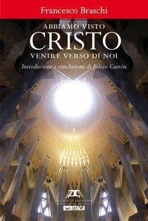 Abbiamo visto Cristo venire verso di noi - Francesco Braschi | Libro | Itacalibri