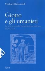 Giotto e gli umanisti: La scoperta della composizione pittorica 1350-1450. Michael Baxandall | Libro | Itacalibri