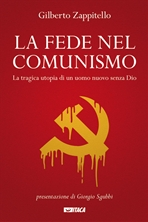 La fede nel comunismo: La tragica utopia di un uomo nuovo senza Dio. Gilberto Zappitello | Libro | Itacalibri