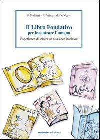 Il libro fondativo per incontrare l'umano: Esperienze di lettura ad alta voce in classe. Paolo Molinari, Maria De Nigris, Fiorenza Farina | Libro | Itacalibri