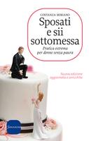 Sposati e sii sottomessa: Pratica estrema per donne senza paura. Costanza Miriano | Libro | Itacalibri