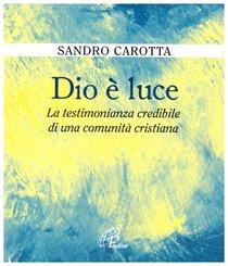 Dio è luce: La testimonianza credibile di una comunità cristiana. Sandro Carotta | Libro | Itacalibri