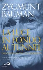 La luce in fondo al tunnel: Dialoghi sulla vita e la modernità. Zygmunt Bauman | Libro | Itacalibri