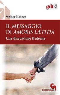 Il messaggio di Amoris Laetitia: Una discussione fraterna. Walter Kasper | Libro | Itacalibri