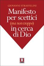 Manifesto per scettici (ma non troppo) in cerca di Dio - Giovanni Straffellini | Libro | Itacalibri