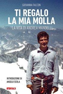 Ti regalo la mia molla: La vita di Andrea Mandelli. Giovanna Falcon | Libro | Itacalibri