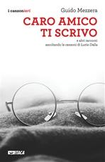 Caro amico ti scrivo: e altri racconti ascoltando le canzoni di Lucio Dalla. Guido Mezzera | Libro | Itacalibri