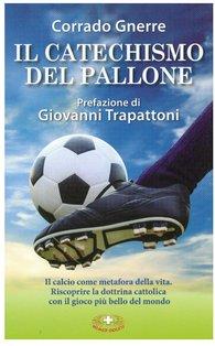 Il catechismo del pallone: Per gli appassionati del gioco più bello del mondo. Corrado Gnerre | Libro | Itacalibri