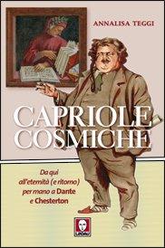 Capriole cosmiche: Da qui all'eternità (e ritorno) per mano a <b>Dante</b> e <b>Chesterton</b>. Annalisa Teggi | Libro | Itacalibri