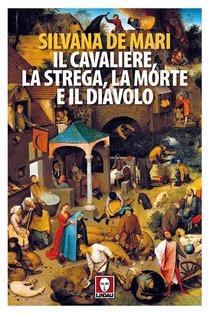 Il cavaliere, la strega, la morte e il diavolo - Silvana De Mari | Libro | Itacalibri