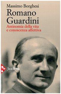 Romano Guardini: Antinomia della vita e conoscenza affettiva. Massimo Borghesi | Libro | Itacalibri