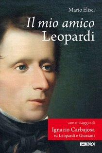 Il mio amico Leopardi: Con un saggio di Ignacio Carbajosa su Leopardi e Giussani. Mario Elisei | Libro | Itacalibri